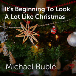 Its Beginning To Look Alot Like Christmas.Michael Buble It S Beginning To Look A Lot Like Christmas
